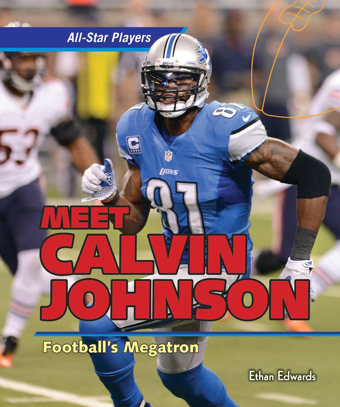 Meet Calvin Johnson: Football's Megatron (All-Star Players)