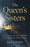 The Queen's Sisters: The Lives of the Sisters of Elizabeth Woodville