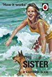 How it Works: The Sister (Ladybird for Grown-Ups)