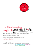 The Life-Changing Magic of Not Giving a F*ck: How to Stop Spending Time You Don't Have with People You Don't Like Doing…