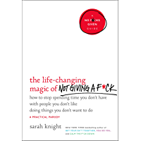 The Life-Changing Magic of Not Giving a F*ck: How to Stop Spending Time You Don't Have with People You Don't Like Doing Things You Don't Want to Do (A No F*cks Given Guide)