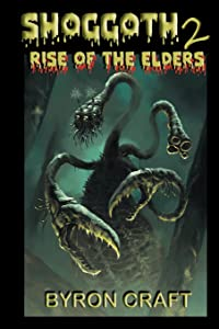 Shoggoth 2: Rise of the Elders (The Mythos Project) (Volume 3)