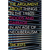 The Argument about Things in the 1980s: Goods and Garbage in an Age of Neoliberalism