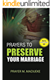 Prayers to preserve your marriage (40 Prayer Giants Book 14)