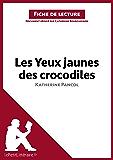 Les Yeux jaunes des crocodiles de Katherine Pancol (Fiche de lecture): Résumé complet et analyse détaillée de l'oeuvre (French Edition)