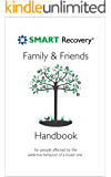 SMART Recovery Family & Friends Handbook: For people affected by the addictive behavior of a loved one. (English Edition)