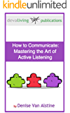 How to Communicate: Mastering the Art of Active Listening