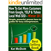 Local SEO: How To Get More Customers From Google, YELP & Yahoo (Simple, powerful, proven how-to guides for busy entrepreneurs.)
