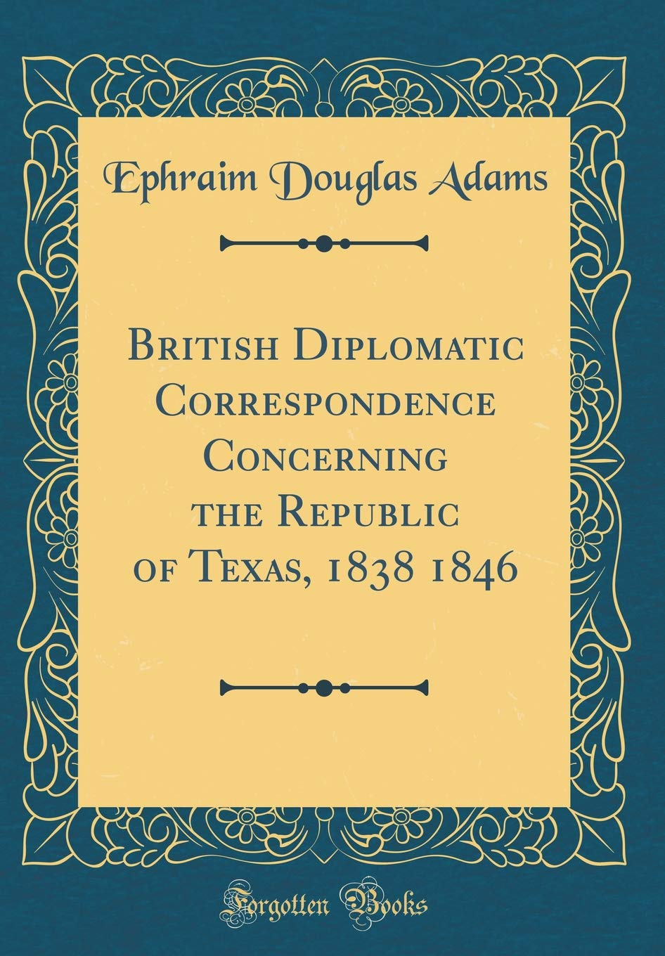 Read Online British Diplomatic Correspondence Concerning the Republic of Texas, 1838 1846 (Classic Reprint) ebook