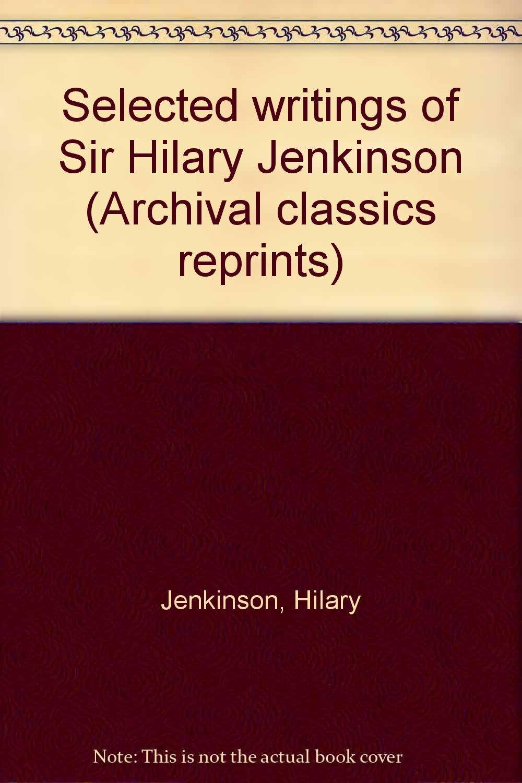 Download Selected writings of Sir Hilary Jenkinson (Archival classics reprints) pdf epub