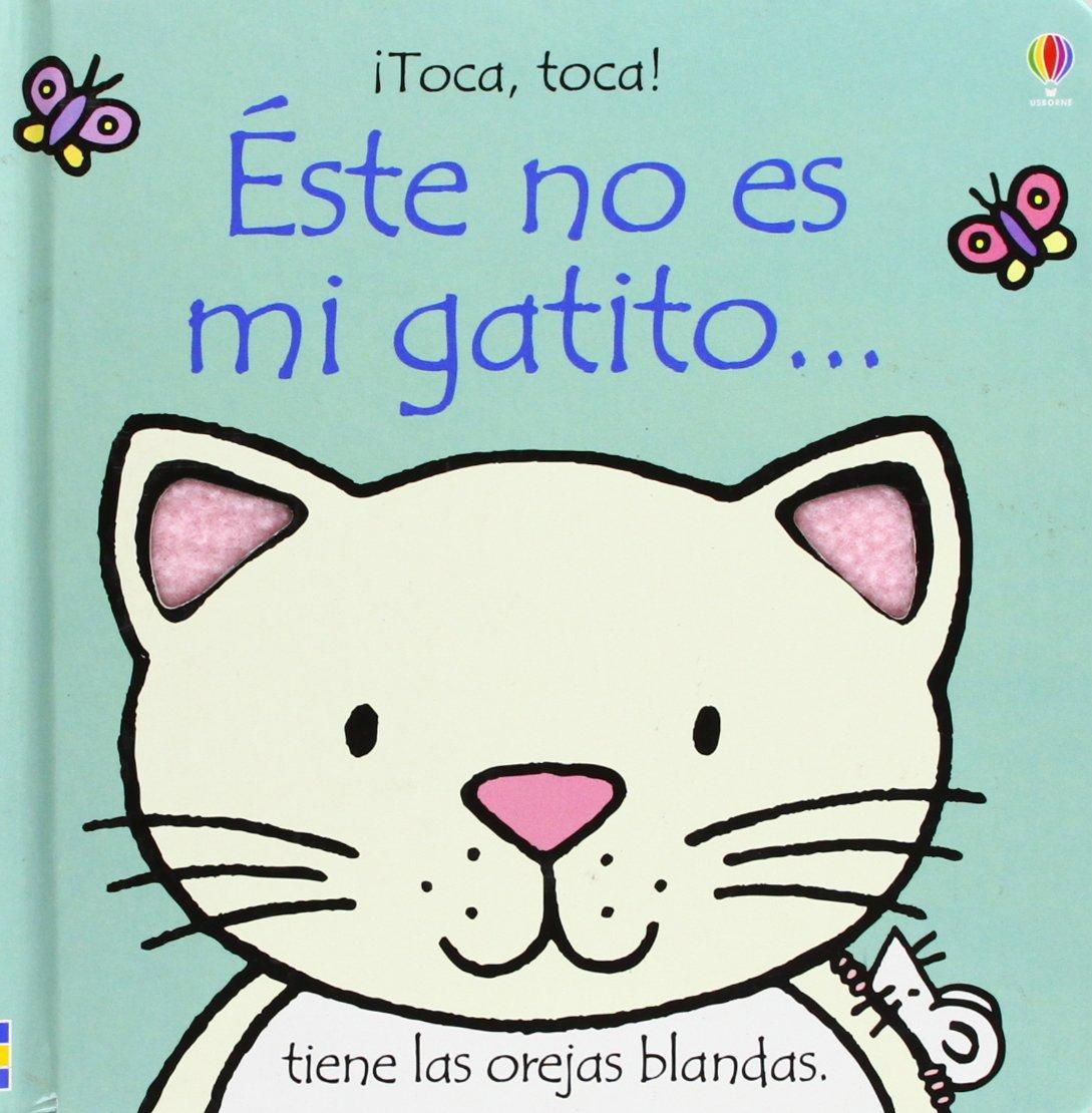 Amazon.com: Este No Es Mi Gatito... (Toca, Toca!) (Spanish Edition) (9780746076187): Fiona Watt, Rachel Wells, Pilar Dunster: Books