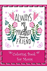 Always My Mother, Forever My Friend: Coloring Book for Moms. Beautiful Book You May Personalize as a Gift for Mother's Day or Birthday. Paperback