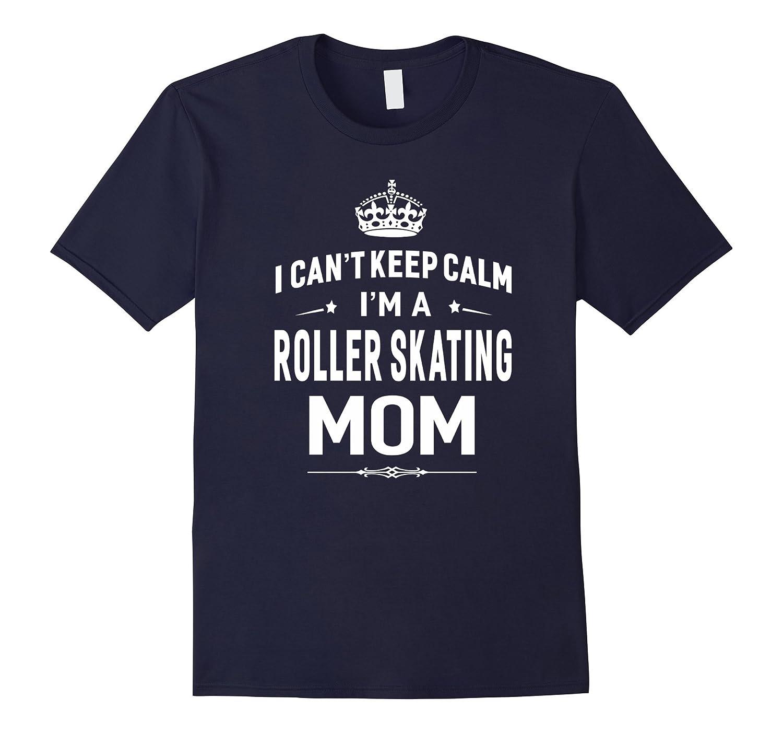 I Cant Keep Calm Im A Roller Skating Mom T-shirt Women-CD