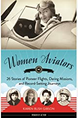 Women Aviators: 26 Stories of Pioneer Flights, Daring Missions, and Record-Setting Journeys (Women of Action) Kindle Edition