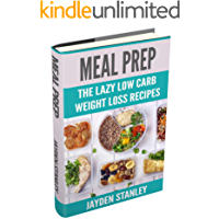 Meal Prep: The Lazy Low Carb Weight Loss Recipes