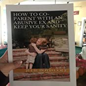 How to Co-Parent with an Abusive Ex and Keep Your Sanity