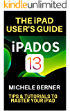 The iPad User's Guide iPADOS 13: Tips & Tutorials to Master Your iPad