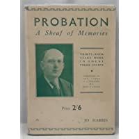 Probation. A Sheaf of Memories. Thirty-Four Years Work in Local Police Courts.