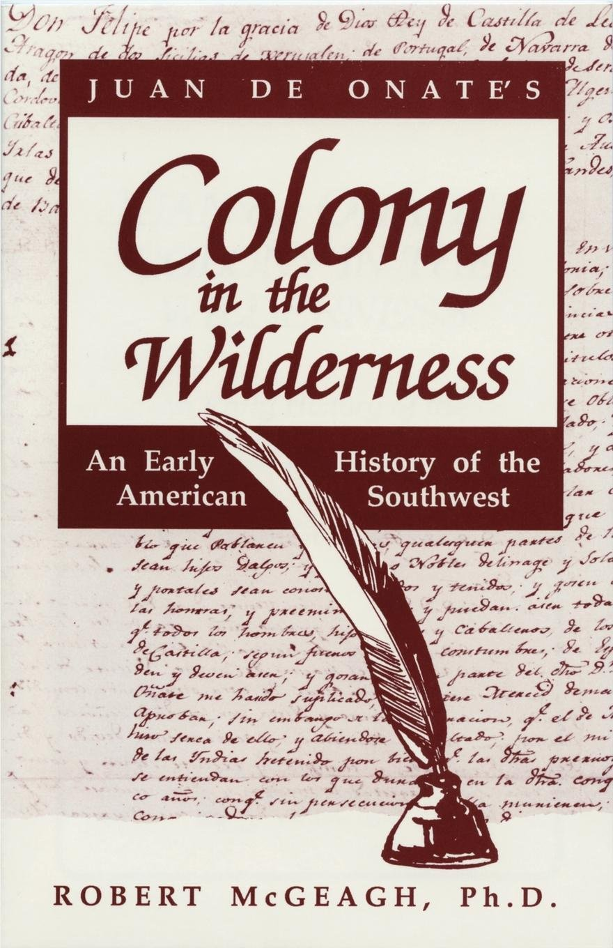 Juan De Onate's Colony in the Wilderness: An Early History of the American Southwest ebook
