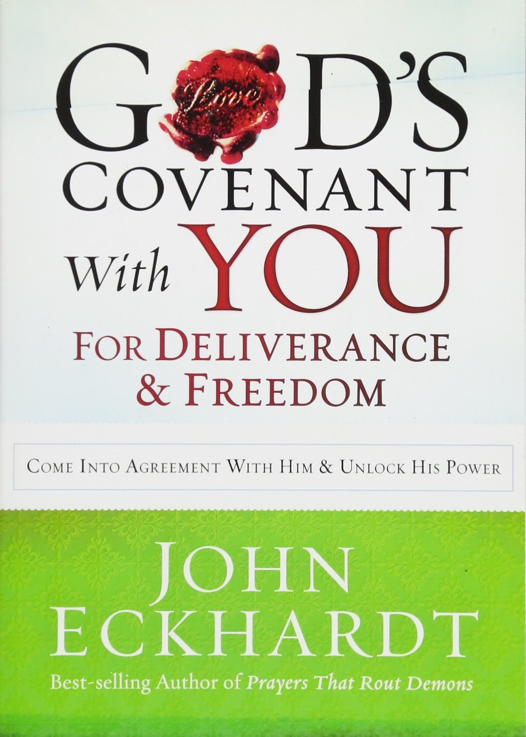 God's Covenant With You for Deliverance and Freedom: Come Into Agreement  With Him and Unlock His Power: John Eckhardt: 9781621365792: Amazon.com:  Books