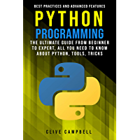 PYTHON PROGRAMMING: The Ultimate Guide from Beginner to Expert, All you Need to Know about Python, Tools, Tricks, Best Practices and Advanced Features (English Edition)