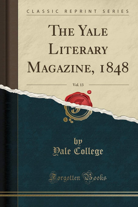 The Yale Literary Magazine, 1848, Vol. 13 (Classic Reprint) pdf