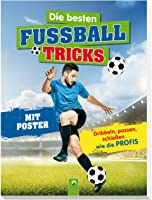 Die besten Fußballtricks - Mit Trainingsposter: Dribbeln, passen, schießen wie die Profis