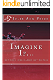 Imagine If: Let Your Imagination Out to Play (Lifestyle Design Book 7)