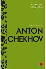 Selected Stories by Anton Chekhov (Masterpieces of World Fiction) Kindle Edition