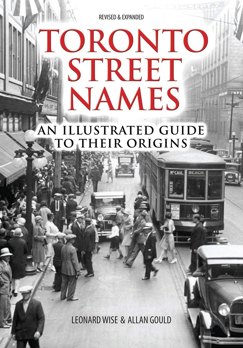 Toronto street names an illustrated guide to their origins toronto street names an illustrated guide to their origins leonard wise allan gould 9781554079681 books amazon sciox Gallery