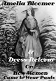 Amelia Bloomer & Dress Reform, Or:  How Women Came to Wear Pants