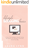 Lifestyle Blogging Basics: A How-To for Investing in Yourself, Working With Brands, and Cultivating a Community Around Your Blog (English Edition)