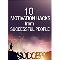 10 MOTIVATION HACKS FROM SUCCESSFUL PEOPLE: 10 MOTIVATION HACKS FROM SUCCESSFUL PEOPLE (English Edition)