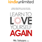Learn to Love Yourself Again: A Step-by-Step Guide to Conquer Self-Hatred, Ditch Self-Loathing, & Cultivate Self…