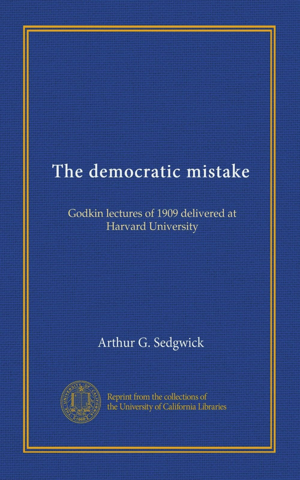 The democratic mistake: Godkin lectures of 1909 delivered at Harvard University pdf