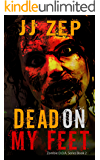 Dead On My Feet: A Post Apocalyptic Zombie Thriller (Zombie D.O.A. Book 2)