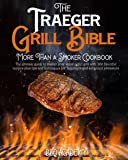 The Traeger Grill Bible • More Than a Smoker Cookbook: The Ultimate Guide to Master your Wood Pellet Grill with 200…