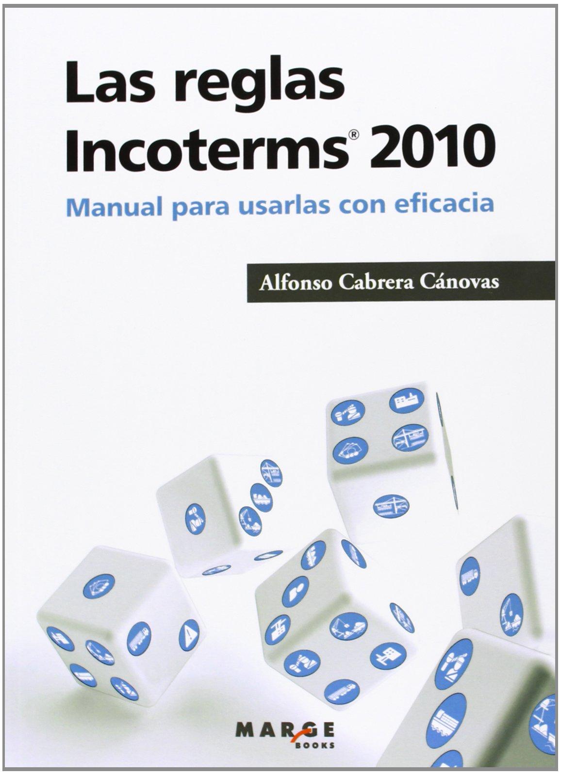 Las reglas Incoterms 2010®: Manual para usarlas con eficacia (Gestiona) Tapa blanda – 5 jul 2013 Alfonso Cabrera Cánovas Marge Books 8415340761 Commercial law