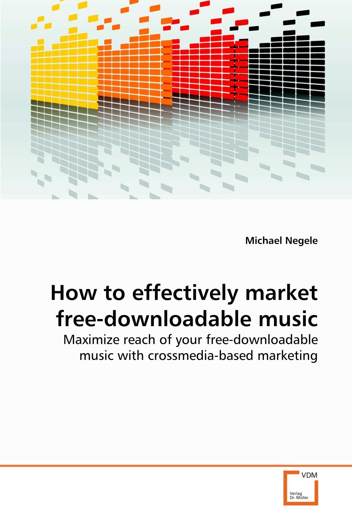 Download How to effectively market free-downloadable music: Maximize reach of your free-downloadable music with crossmedia-based marketing ebook