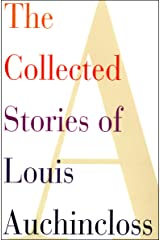 The Collected Stories of Louis Auchincloss Kindle Edition