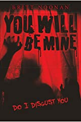 You Will Be Mine: Do I Disgust You (Do I Disgust You? Book 1) Kindle Edition