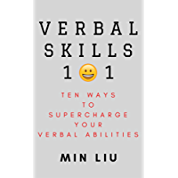 Verbal Skills 101: Ten Ways To Supercharge Your Verbal Abilities (Metaphors, Frame Control, Personality Types, Vocal Tonality, Persuasion, Influence)