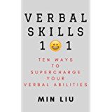 Verbal Skills 101: Ten Ways To Supercharge Your Verbal Abilities (Metaphors, Frame Control, Personality Types, Vocal…