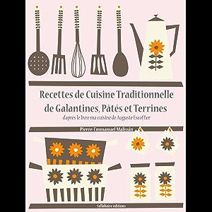Recettes de Cuisine Traditionnelle de Galantines, Pâtés et Terrines (Les recettes d'Auguste Escoffier t. 20) (French…