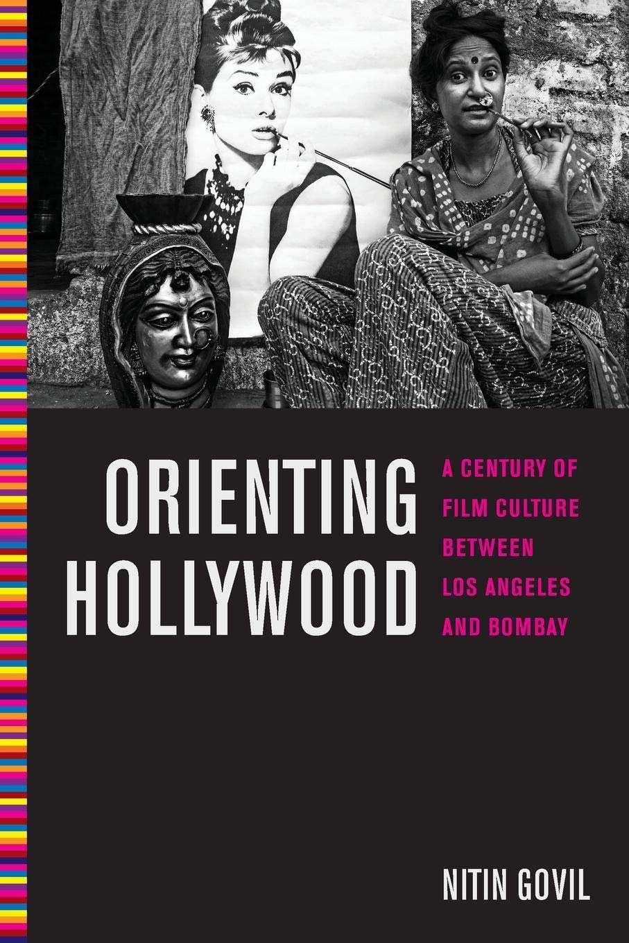 Orienting Hollywood: A Century of Film Culture between Los Angeles and Bombay (Critical Cultural Communication) pdf epub