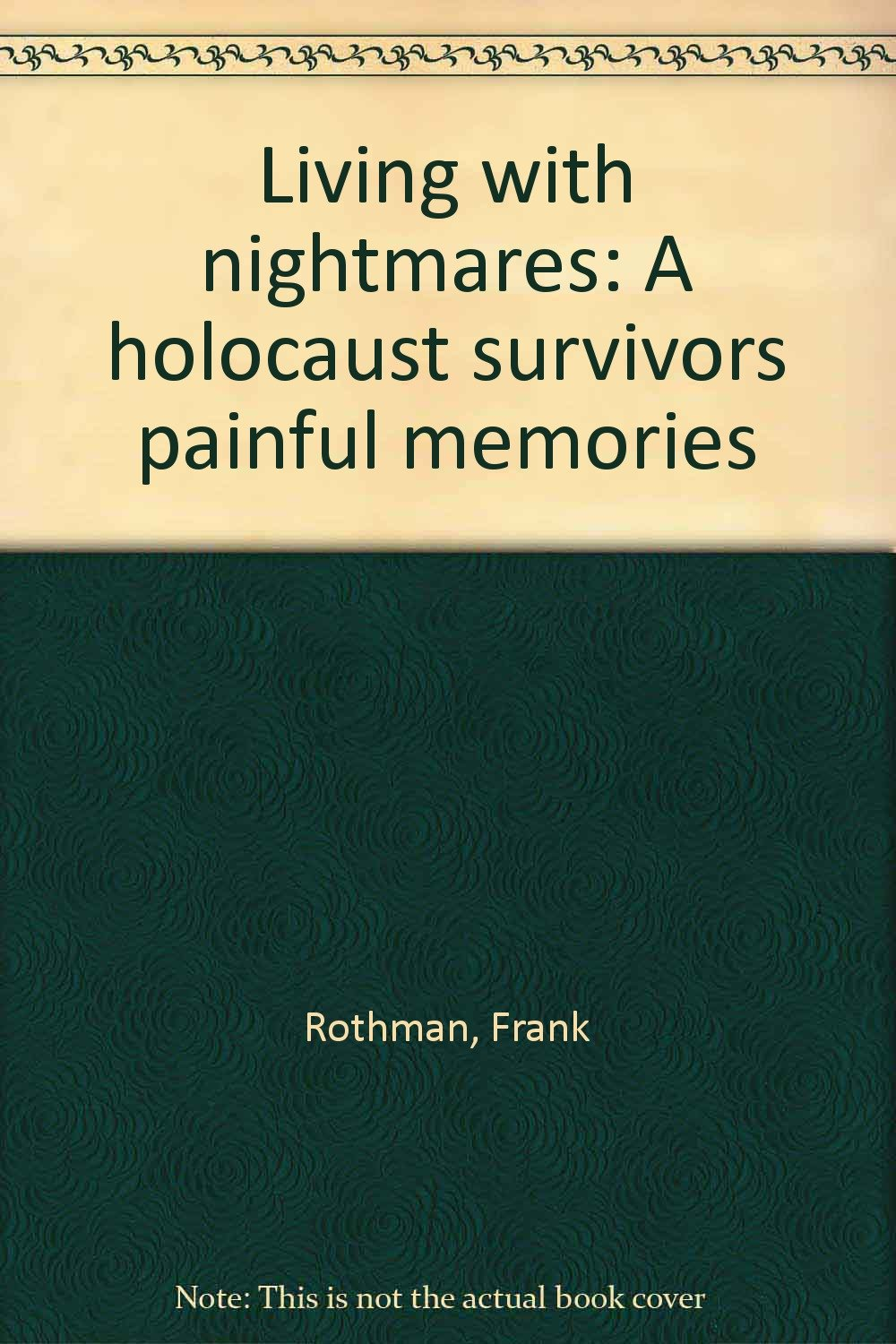 Download Living with nightmares: A holocaust survivors painful memories PDF