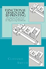 Functional Design for 3D Printing: Designing 3D printed things for everyday use - an engineering handbook Paperback