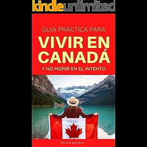 Guía práctica para vivir en Canadá y no morir en el intento (Spanish Edition)