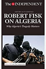 ROBERT FISK ON ALGERIA: Why Algeria's Tragedy Matters (History As It Happened) Paperback