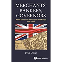 Merchants, Bankers, Governors: British Enterprise In Singapore And Malaya, 1786-1920